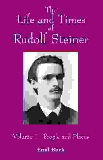 The Life and Times of Rudolf Steiner, Volume 1
