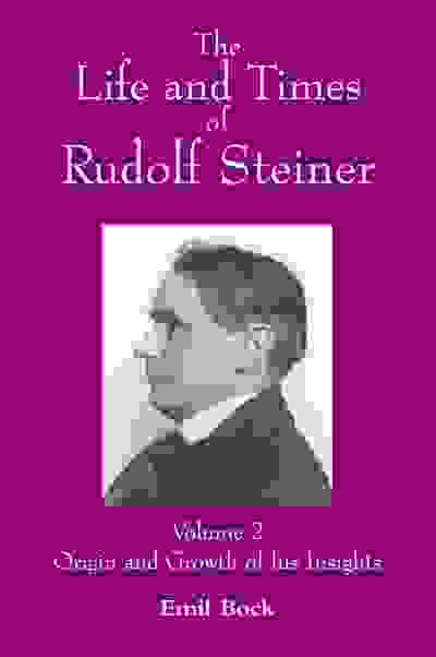 The Life and Times of Rudolf Steiner, Volume 2