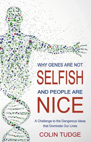 Why Genes Are Not Selfish and People Are Nice